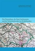 2013 Das Fürstenhaus, der Staat Liechtenstein und die Tschechoslowakei im 20. Jahrhundert (Band 4 HK)